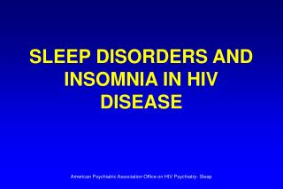 SLEEP DISORDERS AND INSOMNIA IN HIV DISEASE