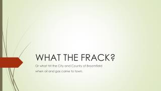 WHAT THE FRACK?