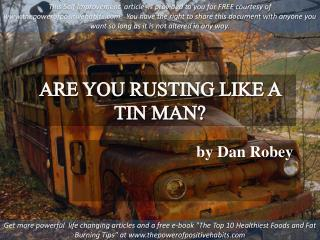 Are you rusting like a man