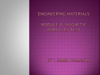 Engineering Materials Module 8: Magnetic Particles Test