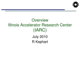 Overview Illinois Accelerator Research Center  (IARC)