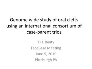 Genome wide study of oral clefts using an international consortium of case-parent trios