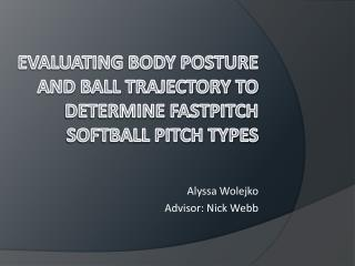 Evaluating body posture and ball trajectory to determine  fastpitch  softball pitch types