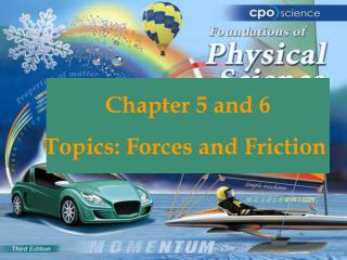 Chapter 5 and 6 Topics: Forces and Friction
