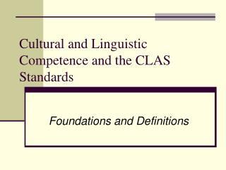 Cultural and Linguistic Competence and the CLAS Standards