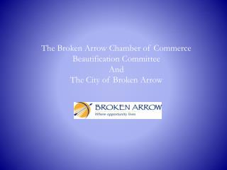 The Broken Arrow Chamber of Commerce Beautification Committee And The City of Broken Arrow