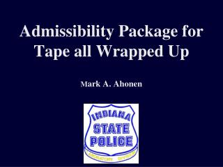 Admissibility Package for Tape all Wrapped Up M ark A. Ahonen