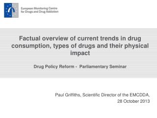 Paul Griffiths, Scientific Director of the EMCDDA, 28 October 2013