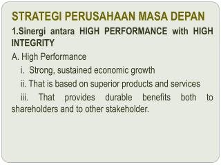 STRATEGI PERUSAHAAN MASA DEPAN 1.Sinergi antara HIGH PERFORMANCE with HIGH INTEGRITY
