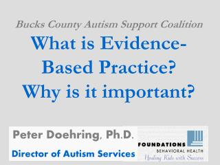 Bucks County Autism Support Coalition What is Evidence-Based Practice? Why is it important?