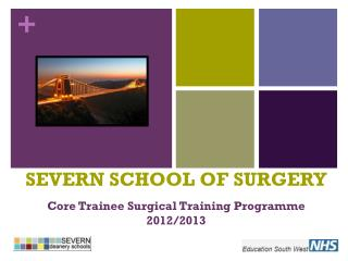 SEVERN SCHOOL OF SURGERY Core Trainee Surgical Training Programme 2012/2013