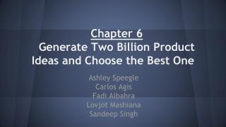 Chapter 6 Generate Two Billion Product Ideas and Choose the Best One