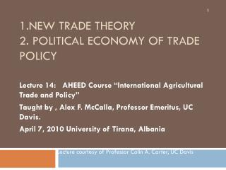1.NEW TRADE THEORY 2. POLITICAL ECONOMY OF TRADE POLICY