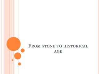 From stone to historical age