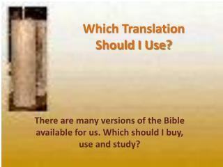 Which Translation Should I Use?