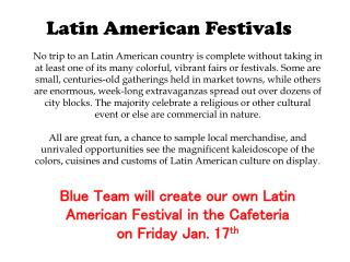 Blue Team will create our own Latin American Festival in the Cafeteria on Friday Jan. 17 th
