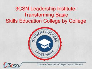 3CSN Leadership Institute: Transforming Basic  Skills  E ducation College by College