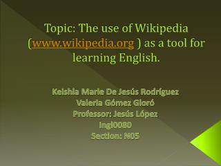 Topic: The use of Wikipedia ( wikipedia  )  as a tool for learning English.