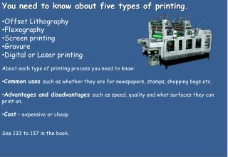 You need to know about five types of printing. Offset Lithography Flexography Screen printing