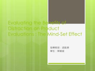 Evaluating the Benefits of Distraction on Product Evaluations : The Mind-Set Effect