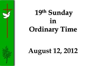 19 th  Sunday  in  Ordinary Time August 12, 2012