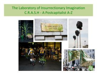 The Laboratory of Insurrectionary Imagination C.R.A.S.H - A  Postcapitalist  A-Z