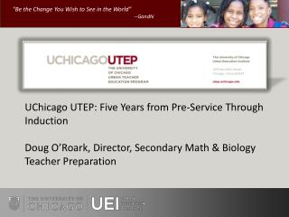 UChicago UTEP: Five Years from Pre-Service Through Induction