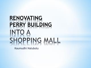 RENOVATING  PERRY BUILDING INTO A SHOPPING MALL