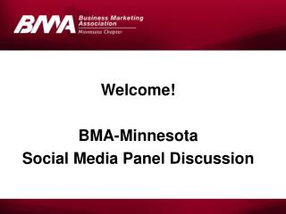 Welcome! BMA-Minnesota Social Media Panel Discussion