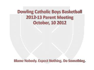 Dowling Catholic Boys Basketball 2012-13 Parent Meeting October, 10 2012