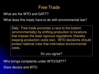 Free Trade What are the WTO and GATT? What does this treaty have to do with environmental law? Who brings complaints und