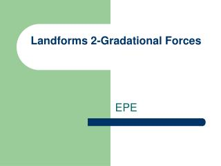 Landforms 2-Gradational Forces