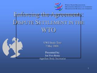 Enforcing the Agreements: D ISPUTE  S ETTLEMENT IN THE  WTO