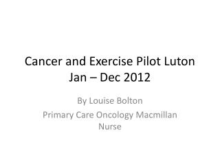 Cancer and Exercise Pilot Luton Jan – Dec 2012