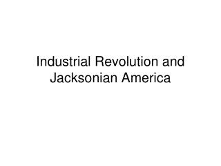 Industrial Revolution and Jacksonian America