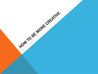 How to be more creative.