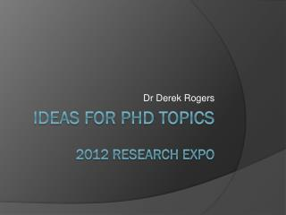 Ideas for PhD topics 2012 Research Expo