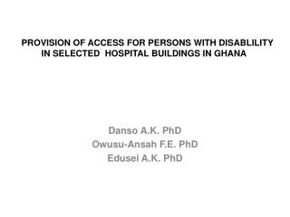 PROVISION OF ACCESS FOR PERSONS WITH DISABLILITY IN SELECTED  HOSPITAL BUILDINGS IN GHANA