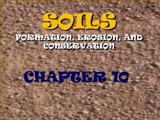 SOILS FORMATION, EROSION, AND CONSERVATION