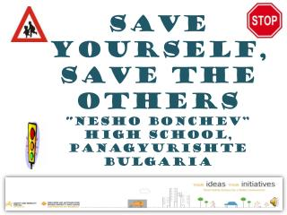 "Save Yourself, Save the Others ""Nesho Bonchev""  High school, panagyurishte bulgaria"