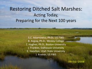 Restoring Ditched Salt Marshes:   Acting Today,  Preparing for the Next 100 years