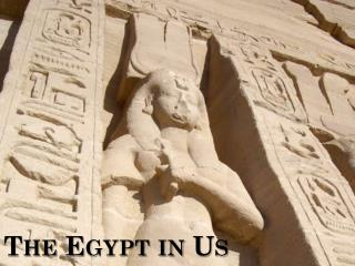 The Egypt in Us