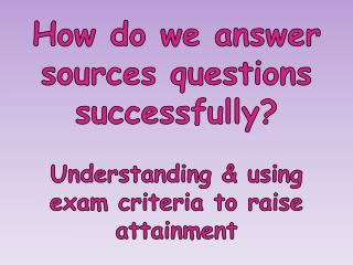 How do we answer sources questions successfully?