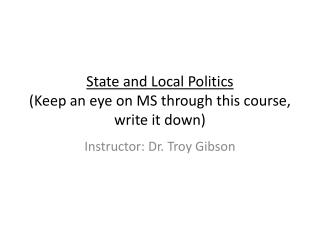 State and Local Politics (Keep an eye on MS through this course, write it down)