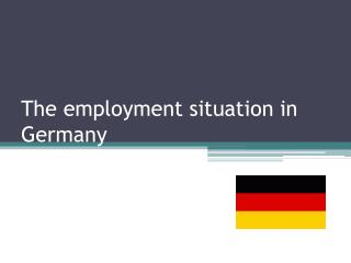 The employment situation in Germany