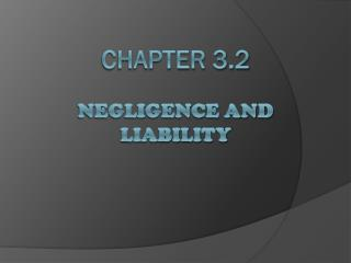 Chapter 3.2 Negligence and Liability