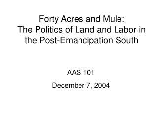Forty Acres and Mule: The Politics of Land and Labor in the Post-Emancipation South