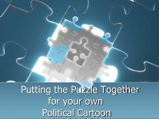 Putting the Puzzle Together            for your own          Political Cartoon