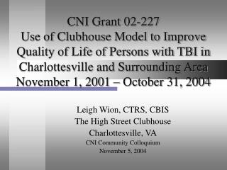 Leigh Wion, CTRS, CBIS The High Street Clubhouse Charlottesville, VA CNI Community Colloquium November 5, 2004