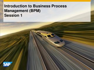 Introduction to Business Process Management (BPM) Session 1